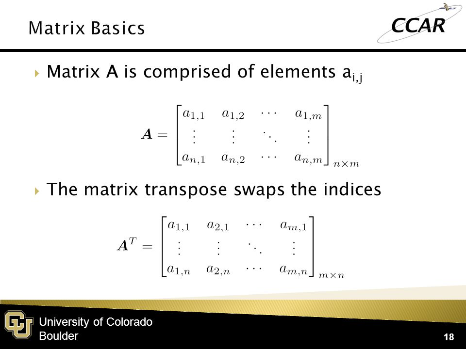 University of Colorado Boulder  Matrix inverse A -1 is the matrix such that  For the inverse to exist, A must be square  We will treat vectors as n×1 matrices 19