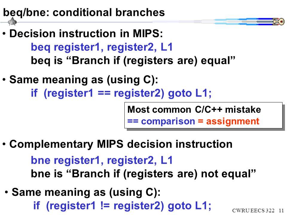 CWRU EECS 32212 Conditional example C code fragment if (i == j) { f=g+h; } else { f=g-h; } i == j.