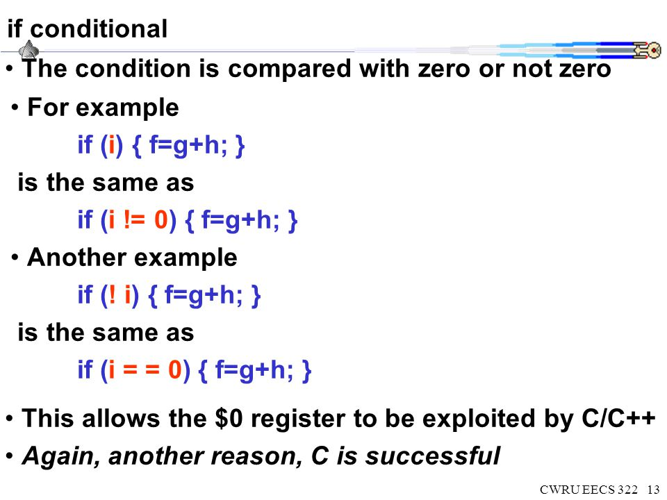 CWRU EECS 32214 The ?: conditional expression conditional statements in C variable = condition .