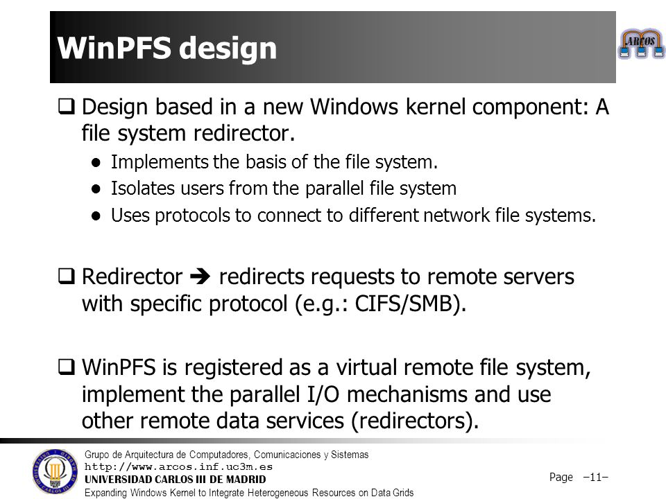Grupo de Arquitectura de Computadores, Comunicaciones y Sistemas http://www.arcos.inf.uc3m.es UNIVERSIDAD CARLOS III DE MADRID Expanding Windows Kernel to Integrate Heterogeneous Resources on Data Grids Page –12–