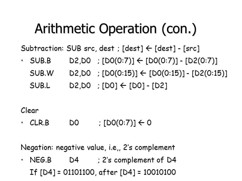 ASL (Arithmetic Shift Left) Format:Format: –ASL #n,dest or ASL D i,dest shifts bits in dest LEFT by n or [D i ] places, respectively shifts bits in dest LEFT by n or [D i ] places, respectively The bit shifted out is shifted in C-bit of CCR.The bit shifted out is shifted in C-bit of CCR.