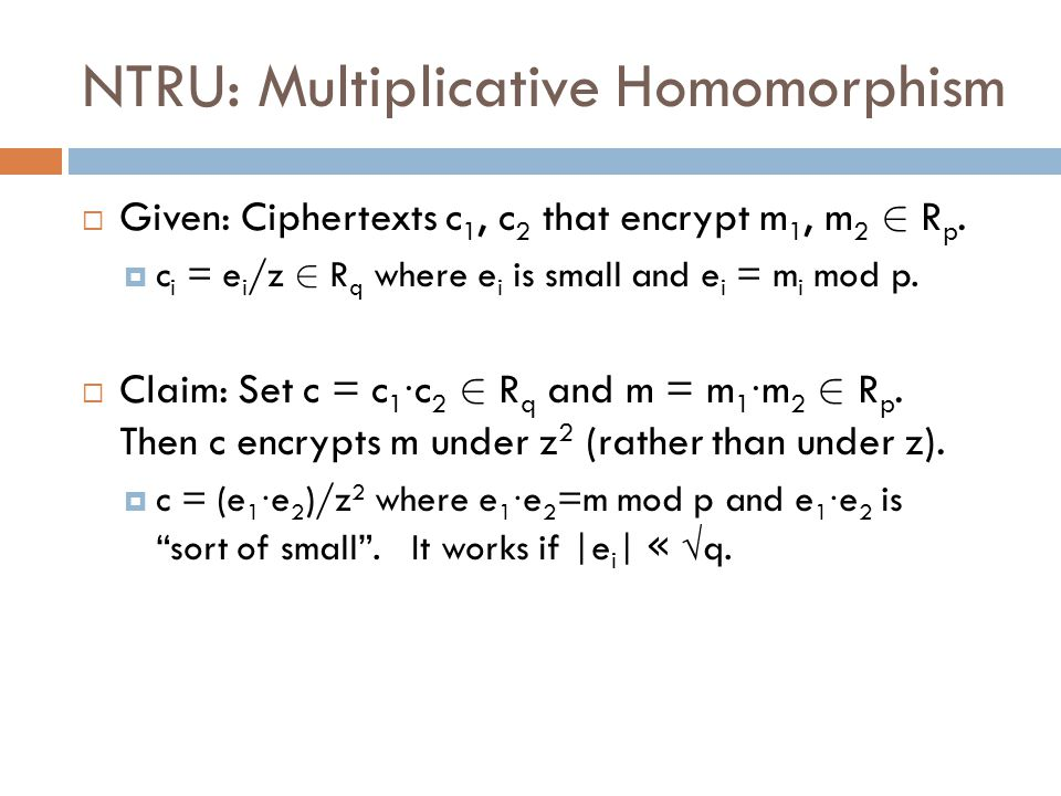 NTRU: Any Homogeneous Polynomial  Given: Ciphertexts c 1, …, c t encrypting m 1,…, m t.