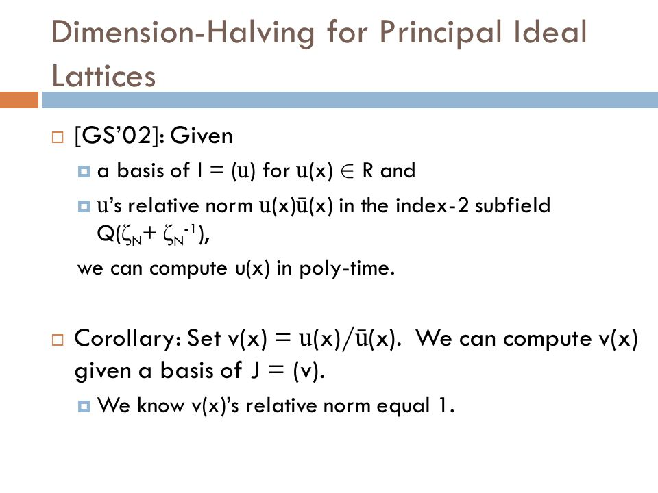 Dimension-Halving for Principal Ideal Lattices  Attack given a basis of I = ( u ):  First, compute v(x) = u (x)/ ū (x).