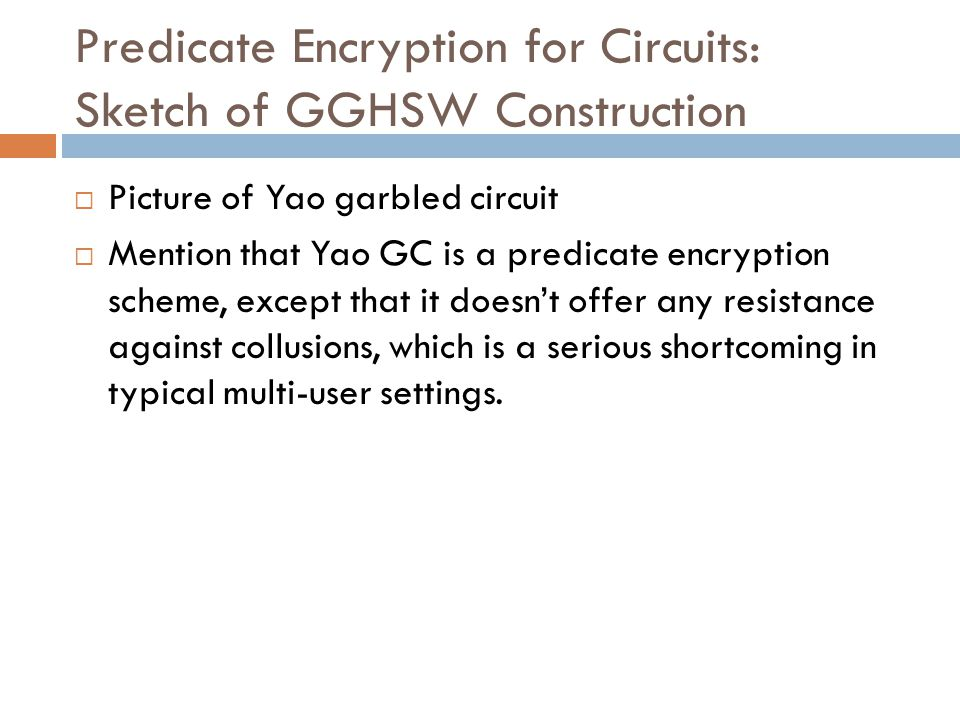 Predicate Encryption for Circuits: Sketch of GGHSW Construction  Now describe GGHSW as a gate-by-gate garbling, where the value for '1' is a function of the encrypter's randomness s, and randomness rw for the wire that is embedded in the user's key.