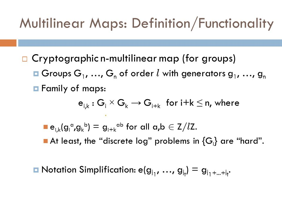 Multilinear Maps over Sets Note: In the group setting, there is only one level-i encoding of a – namely, g i a.