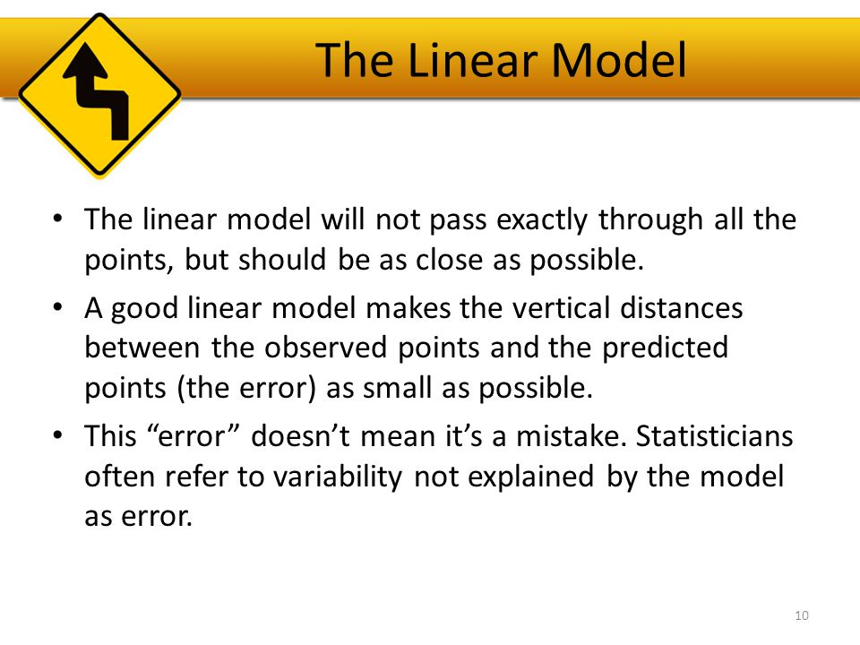 The Linear Model Predicted value ŷ (y-hat) Observed value y Error = observed – predicted (y – ŷ )
