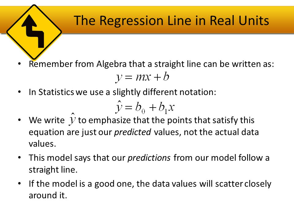 The Regression Line in Real Units We write b 1 and b 0 for the slope and intercept of the line.