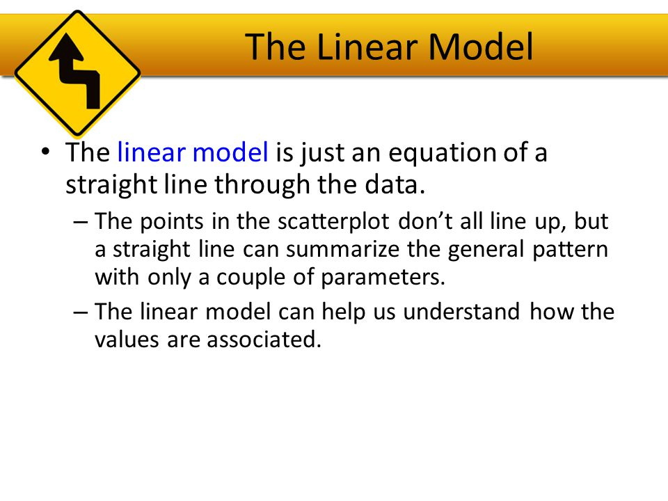The Linear Model Unlike correlation, the linear model requires that there be an explanatory variable and a response variable.