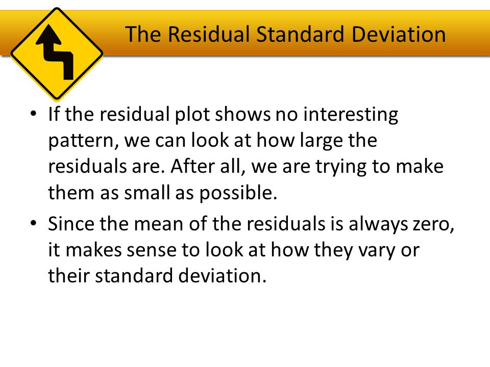 The Residual Standard Deviation The standard deviation of the residuals, s e, measures how much the points spread around the regression line.