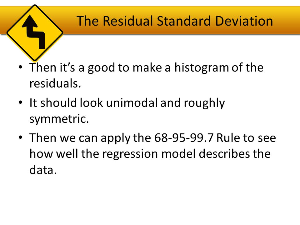 R 2 —The Variation Accounted For The variation in the residuals is the key to assessing how well the model fits.
