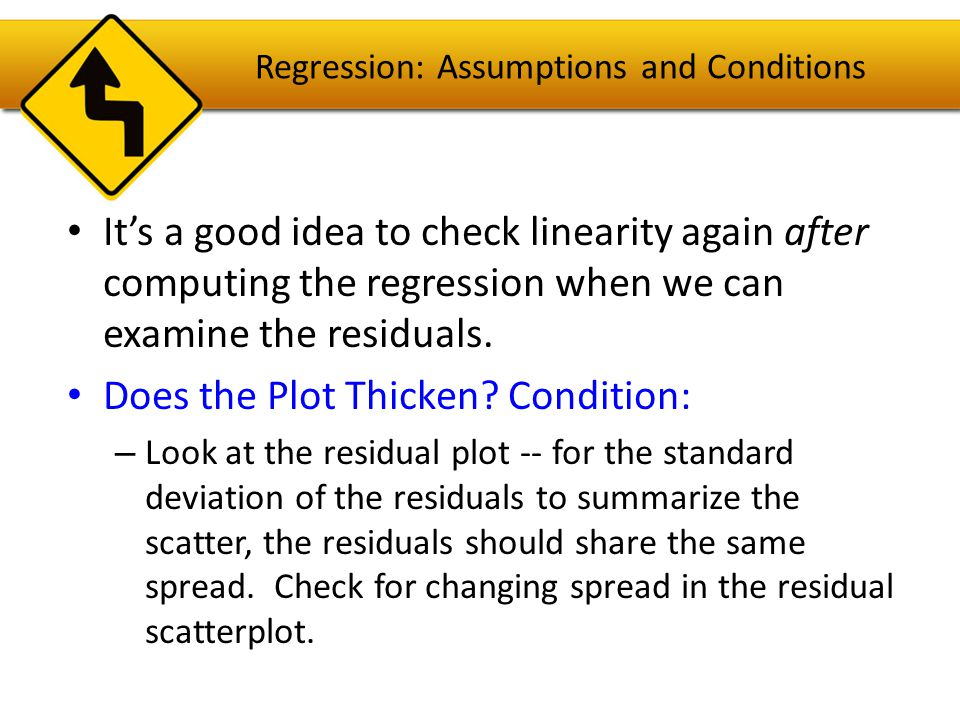 Regression: Assumptions and Conditions Outlier Condition: – Watch out for outliers.