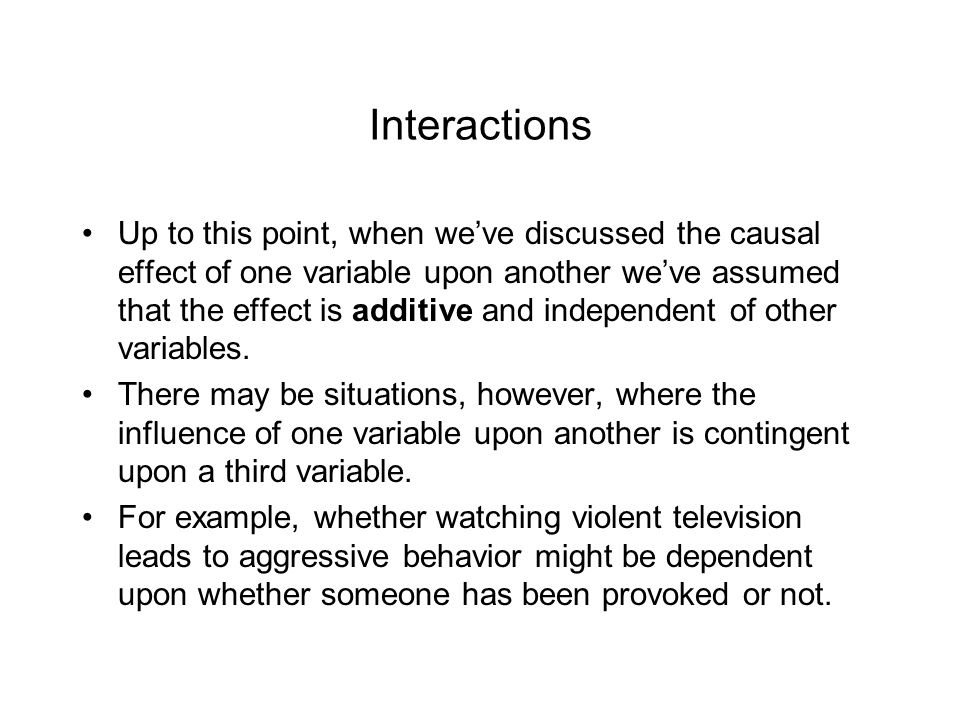 Interactions In such situations, we say that the two variables interact to influence the outcome variable.