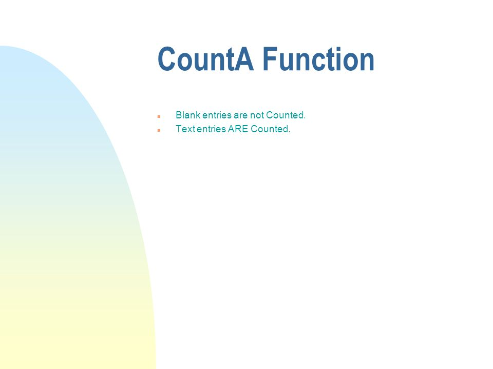 CountA Function n Blank entries are not Counted. n Text entries ARE Counted.