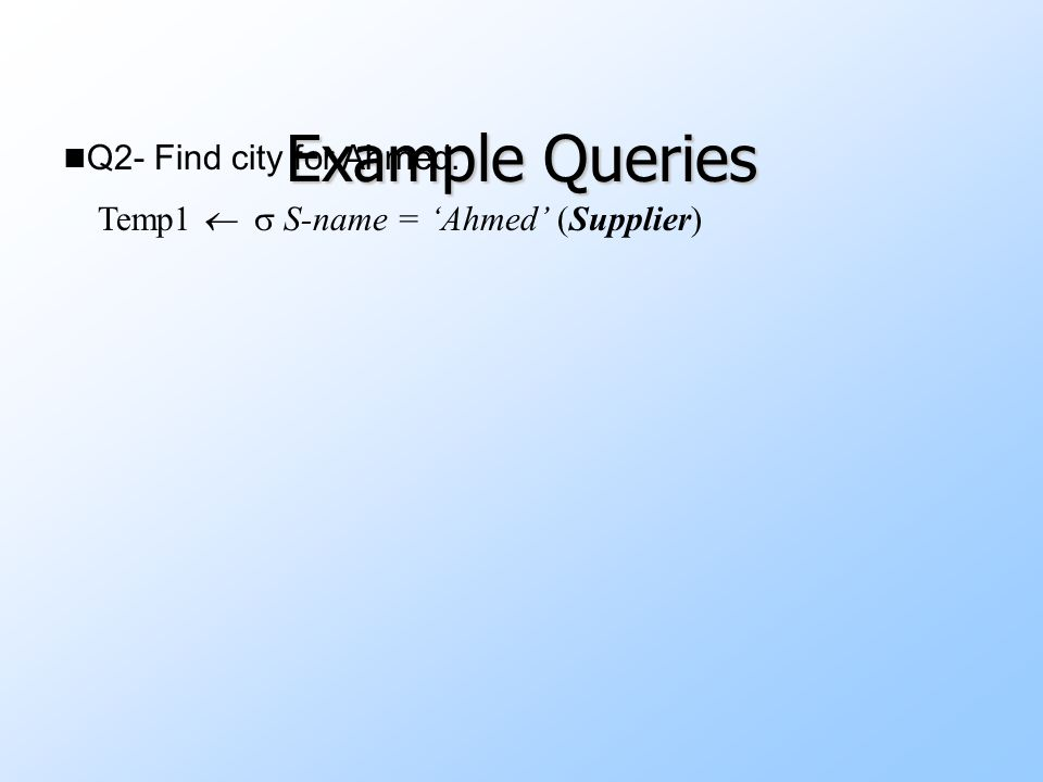Example Queries n Q2- Find city for Ahmed.