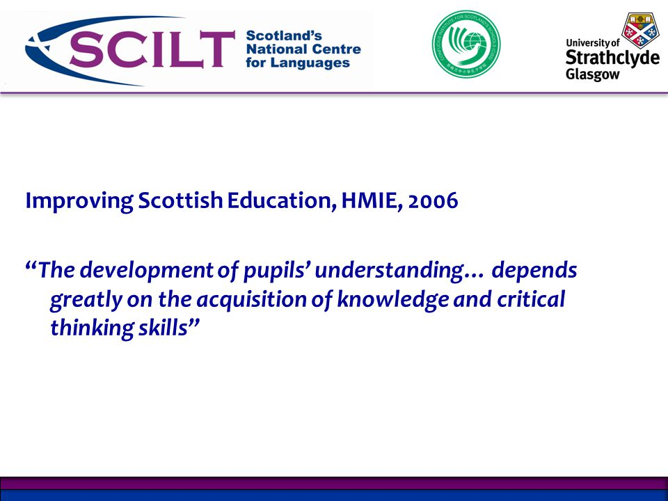 'Teaching Scotland's Future', Donaldson, 2011 Provide an external stimulus to challenge assumptions, stimulate ideas and illustrate teaching approaches. 'Teaching Scotland's Future', Donaldson, 2011