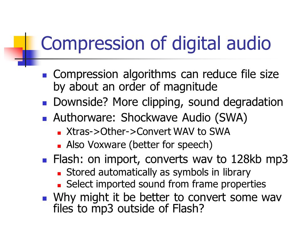 Compression of digital audio Compression algorithms can reduce file size by about an order of magnitude Downside.