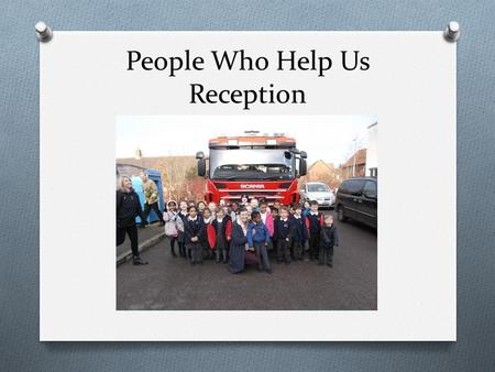 People Who Help Us Reception. The local firefighters came to school with their fire engine.