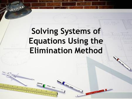 Solving Systems of Equations Using the Elimination Method.