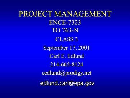 PROJECT MANAGEMENT ENCE-7323 TO 763-N CLASS 3 September 17, 2001 Carl E. Edlund 214-665-8124