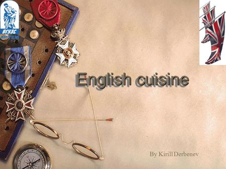 English cuisine By Kirill Derbenev. English cuisine English cuisine encompasses the cooking styles, traditions and recipes associated with England.