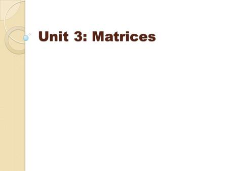 Unit 3: Matrices. Matrix: A rectangular arrangement of data into rows and columns, identified by capital letters. Matrix Dimensions: Number of rows, m,