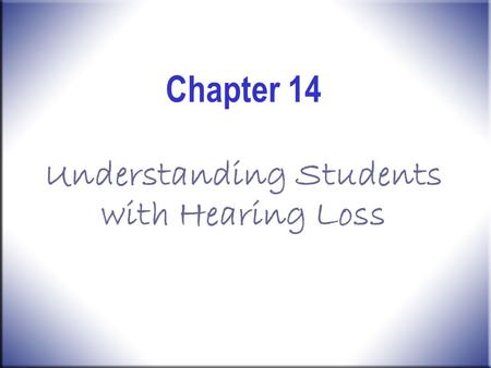Chapter 14 Understanding Students with Hearing Loss.