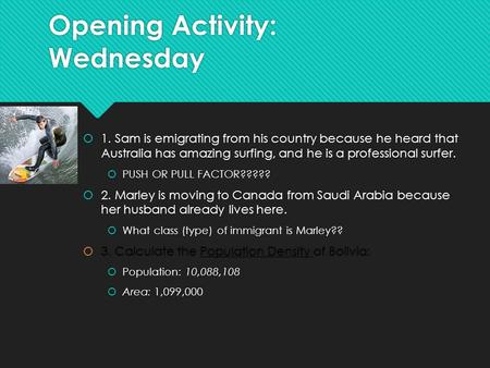Opening Activity: Wednesday  1. Sam is emigrating from his country because he heard that Australia has amazing surfing, and he is a professional surfer.
