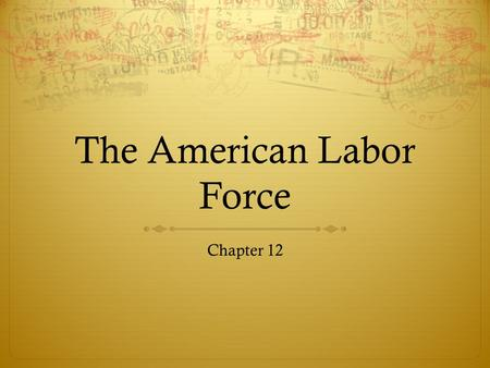 The American Labor Force Chapter 12. Americans at Work Chapter 12, Section 1.