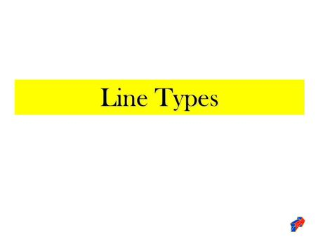 Line Types. Line Conventions Construction Line: lines used as guides to help draw all other lines and shapes properly. Construction Line.