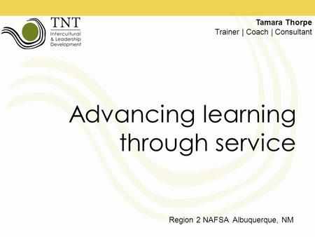 Advancing learning through service Tamara Thorpe Trainer | Coach | Consultant Region 2 NAFSA Albuquerque, NM.