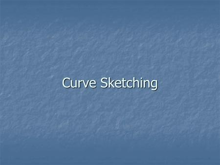 Curve Sketching. Objective To analyze and sketch an accurate graph of a function. To analyze and sketch an accurate graph of a function.