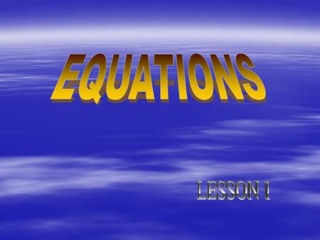 What is an Equation  An equation is an expression with an 'equal' sign and another expression.  EXAMPLE:  x + 5 = 4  2x – 6 = 13  There is a Left.