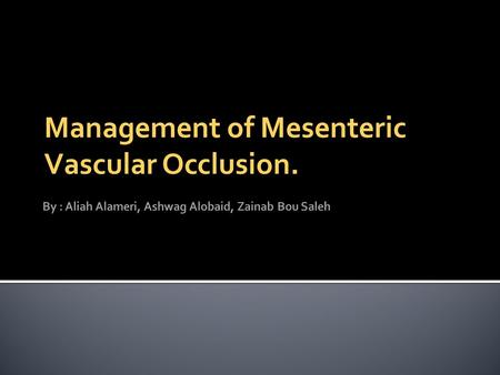 Management of Mesenteric Vascular Occlusion..  Mesenteric vascular disease encompasses a family of diseases in which the end result is ischemic injury.