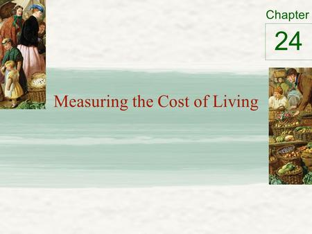 Chapter Measuring the Cost of Living 24. The Consumer Price Index Consumer price index (CPI) – Measure of the overall cost of goods & services – Bought.