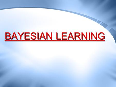 BAYESIAN LEARNING. 2 Bayesian Classifiers Bayesian classifiers are statistical classifiers, and are based on Bayes theorem They can calculate the probability.