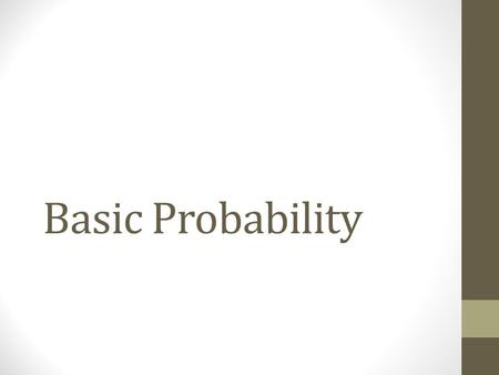 Basic Probability. Introduction Our formal study of probability will base on Set theory Axiomatic approach (base for all our further studies of probability)