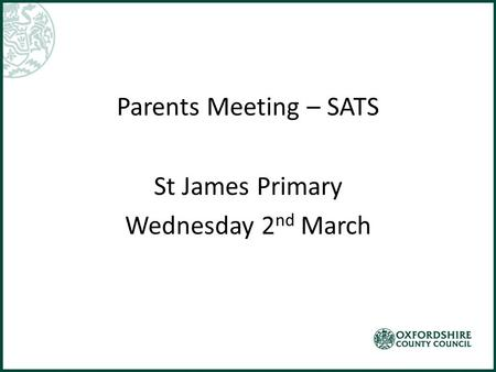 Parents Meeting – SATS St James Primary Wednesday 2 nd March.