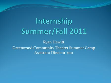 Ryan Hewitt Greenwood Community Theater Summer Camp Assistant Director 2011.