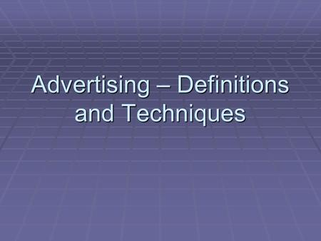 Advertising – Definitions and Techniques. What is Advertising?  The act or practice of calling public attention to one's product, service, need, etc.