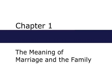 Chapter 1 The Meaning of Marriage and the Family.