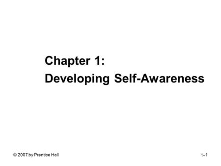 © 2007 by Prentice Hall1 Chapter 1: Developing Self-Awareness 1-