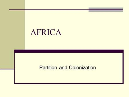 AFRICA Partition and Colonization. Colonialism: Kickin' it Old School When Europeans first travelled the globe they saw the need to exploit the territories.