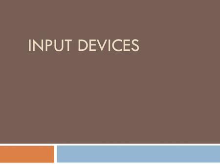 INPUT DEVICES. Keyboard & Mouse  Keyboard: Enter text and commands  Mouse: Point, Select & enter Commands.