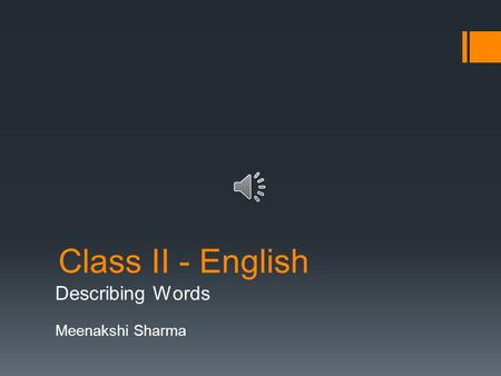 Class II - English Describing Words Meenakshi Sharma.