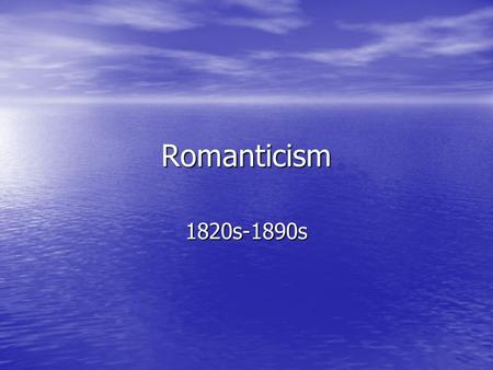 Romanticism 1820s-1890s. The Time Period In America, 1820s-1890s In America, 1820s-1890s Development of the Civil War in America meant increased political.