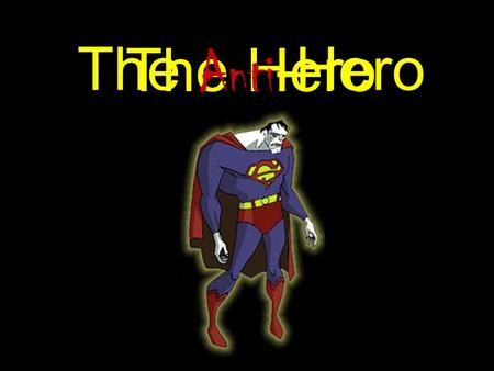 The Hero The Anti -Hero. Traditionally in literature a hero is a character who possesses a strong moral fiber. This is a character that seems to always.