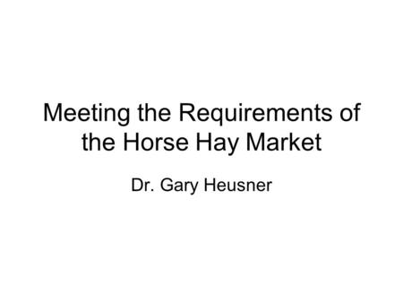 Meeting the Requirements of the Horse Hay Market Dr. Gary Heusner.