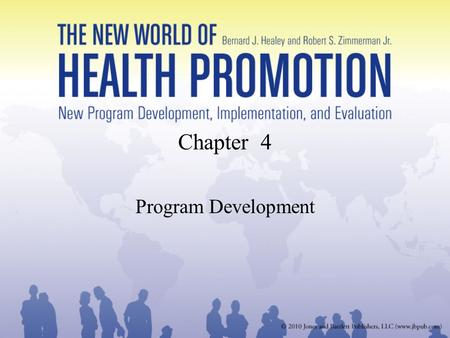 Chapter 4 Program Development. Health Promotion Program Development After completion of the needs assessment and the mission statement it is time to develop.