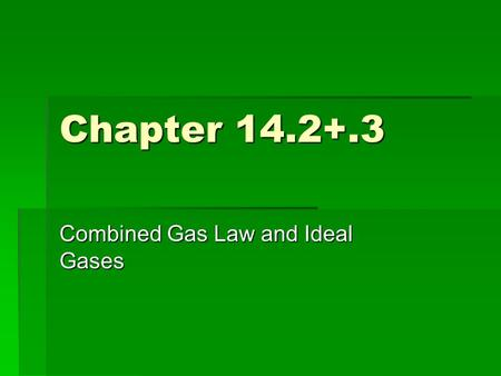 Chapter 14.2+.3 Combined Gas Law and Ideal Gases.