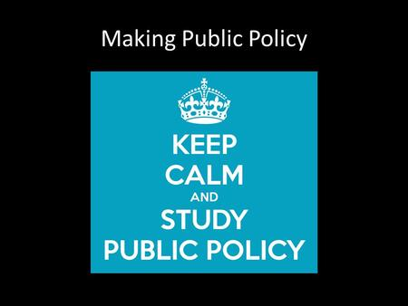 Making Public Policy. What is Public Policy? A government plan of action to solve a problem that people share collectively or that they cannot solve on.